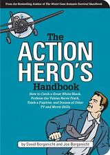 The Action Hero's Handbook: How to Catch a Great White Shark, Perform the Vulca
