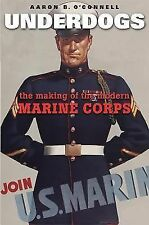 Underdogs : The Making of the Modern Marine Corps by Aaron B. O'Connell...
