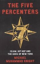 The Five Percenters : Islam, Hip-Hop and the Gods of New York by Michael...