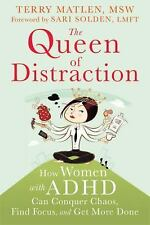 The Queen of Distraction : How Women with ADHD Can Conquer Chaos, Find Focus,...