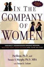 In the Company of Women: Indirect Aggression Among Women:  Why We Hurt Each Othe
