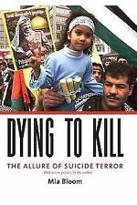 Dying to Kill : The Allure of Suicide Terror by Mia Bloom (2007, Paperback)