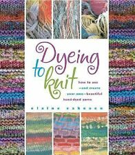 Dyeing to Knit : How to Use--and Create Your Own--Beautiful Hand-Dyed Yarns...