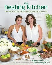 The Healing Kitchen : 150 Quick and Easy Paleo Recipes to Nourish and Thrive...
