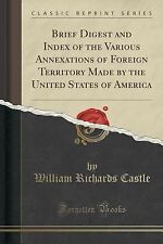 Brief Digest and Index of the Various Annexations of Foreign Territory Made...