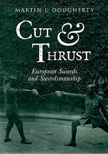 """CUT & THRUST"" EUROPEAN SWORDS & SWORDMANSHIP BY MARTIN J. DOUGHERTY. PAPERBACK"