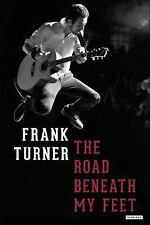 The Road Beneath My Feet by Frank Turner (2016, Hardcover)