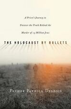 The Holocaust by Bullets: A Priest's Journey to Uncover the Truth Behi-ExLibrary