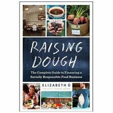 Raising Dough: The Complete Guide to Financing a Socially Responsible Food Busin