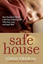 Safe House: How Emotional Safety Is the Key to Raising Kids Who Live, Love, and