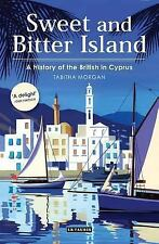 Sweet and Bitter Island : A History of the British in Cyprus by Tabitha...