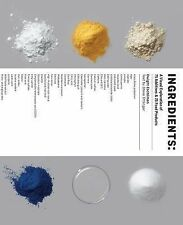 Ingredients : A Visual Exploration of 75 Additives and 25 Food Products by...