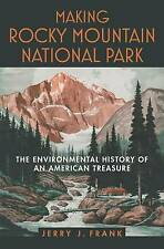 Making Rocky Mountain National Park: The Environmental History of an American Tr