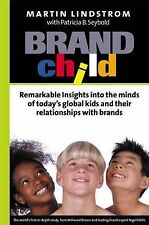 Brandchild: Remarkable Insights into the Minds of Today's Global Kids and Their