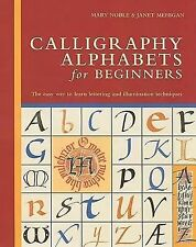 Calligraphy Alphabets for Beginners: The Easy Way to Learn Lettering and Illumin