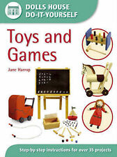 Toys and Games: Step-by-step Instructions for More Than 35 Projects (Dolls' Hous