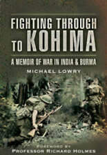 FIGHTING THROUGH TO KOHIMA: A Memoir of War in India and Burma-ExLibrary