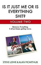 Is it Just Me or is Everything Shit?: Vol. 2.: Volume Two, By Steve Lowe, Alan M