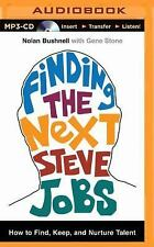 Finding the Next Steve Jobs : How to Find, Keep, and Nurture Talent by Gene...