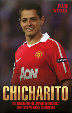 Chicharito The Biography of Javier Hernandez - Mexican Manchester United striker