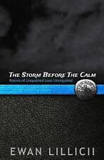 The Storm Before the Calm : Poems of Unquieted Love Unrequited by Ewan...