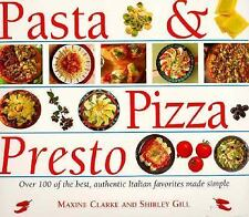 Pasta and Pizza Presto : 100 of the Best, Most Authentic Italian Favourites...
