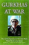 Gurkhas at War : In Their Own Words: The Gurkha Experience, 1939 to the...