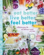 Eat Better, Live Better, Feel Better : Alkalize Your Life#one Delicious...
