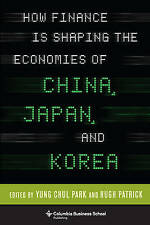 How Finance is Shaping the Economies of China, Japan, and Korea (Columbia Busine