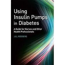 Using Insulin Pumps in Diabetes : A Guide for Nurses and Other Health...