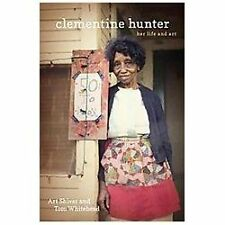 Clementine Hunter : Her Life and Art by Art Shiver and Clementine Hunter...