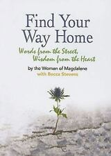 Find Your Way Home : Words from the Street, Wisdom from the Heart by Becca...