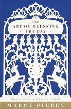 The Art of Blessing the Day : Poems with a Jewish Theme by Marge Piercy...