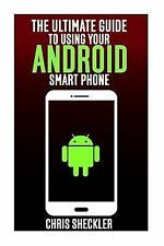 The Ultimate Guide to Using Your Android Smart Phone by Chris Sheckler (2015,...
