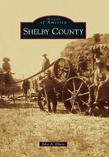 Shelby County (Illinois) by Julie A. Elbert (2010) Images of America Series