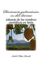Diccionario Gastronomico en Diez Idiomas : (Además Del Nombre Científico en...