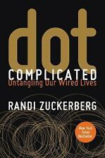 Dot Complicated : Untangling Our Wired Lives by Randi Zuckerberg (2015,...