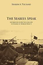 The Seabees Speak : Interviews with the Can Do Veterans of World War II by...