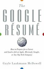 The Google Resume: How to Prepare for a Career and Land a Job at Apple, Microsof