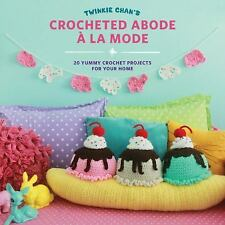 Twinkie Chan's Abode a la Mode : 20 Yummy Crochet Projects to Make Your Home...