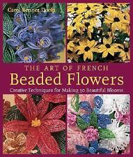 The Art of French Beaded Flowers: Creative Techniques for Making 30 Beautiful Bl