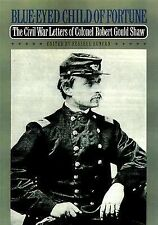 Blue-Eyed Child of Fortune : The Civil War Letters of Colonel Robert Gould...