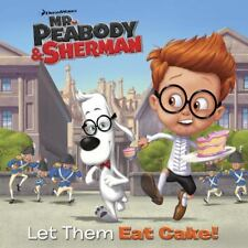 Let Them Eat Cake! (Mr. Peabody and Sherman) by Random House (2014, Picture...