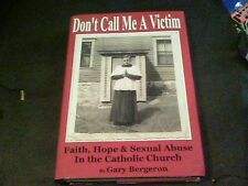 Don't Call Me a Victim by Gary Bergeron Sexual abuse in the Catholic Church ed17