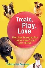 Treats, Love, and Play : Make Dog Training Fun for You and Your Best Friend...