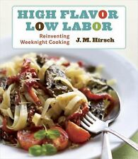 High Flavor, Low Labor : Reinventing Weeknight Cooking by J. M. Hirsch (2010,...