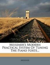Meissner's Modern Practical System Of Tuning The Piano Forte... by
