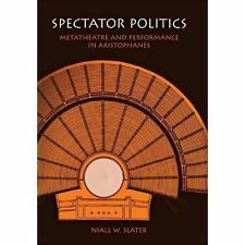 Spectator Politics: Metatheatre and Performance in Aristophanes by