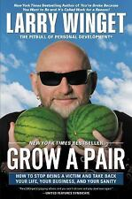 Grow a Pair: How to Stop Being a Victim and Take Back Your Life, Your Business,