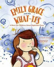 Emily Grace and the What Ifs : A Story for Children about Nighttime Fears by...